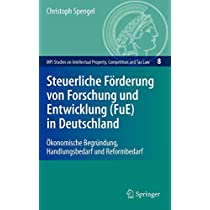 Steuerliche Foerderung von Forschung und Entwicklung (FuE) in Deutschland: Oekonomische Begruendung, Handlungsbedarf und Reformbedarf (MPI Studies on Intellectual Property and Competition Law)