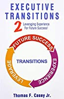 Executive Transitions 2: Leveraging Experience For Future Success!