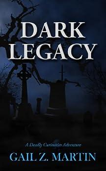 Dark Legacy (A Deadly Curiosities Adventure Book 3) by [Martin, Gail Z.]
