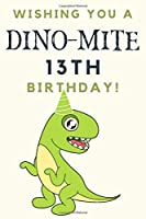 Wishing you A DINO-MITE 13th Birthday: 13th Birthday Gift / Journal / Notebook / Diary / Unique Greeting & Birthday Card Alternative