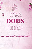 It's A DORIS Thing You Wouldn't Understand: Personalized Name Journal for Women / Girls Custom Journal Notebook, Personalized Gift | Perfect for School, Writing Poetry, Daily Diary, Gratitude Writing, Travel Journal or Dream Journal