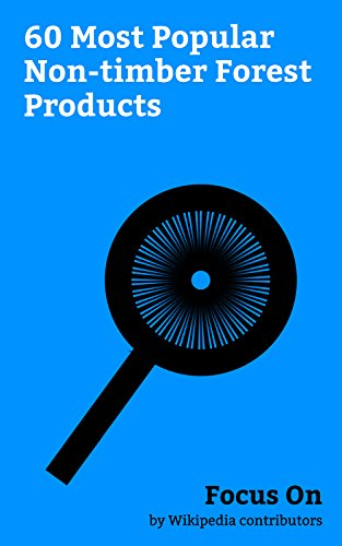 Focus On: 60 Most Popular Non-timber Forest Products: Non-timber forest Product, Jackfruit, Durian, Tamarind, Mushroom, Ginseng, Nutmeg, Henna, Oak, Maple Syrup, etc. (English Edition)