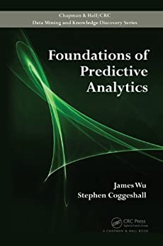 Foundations of Predictive Analytics (Chapman & Hall/CRC Data Mining and Knowledge Discovery Series) by [Wu, James, Coggeshall, Stephen]