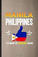 Manila Philippines It's Where My Adventure Begins: Lined Notebook For Philippines Tourist. Ruled Journal For World Traveler Visitor. Unique Student Teacher Blank Composition Great For School Writing