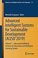 Advanced Intelligent Systems for Sustainable Development (AI2SD'2019): Volume 1 - Advanced Intelligent Systems for Education and Intelligent Learning System (Advances in Intelligent Systems and Computing)