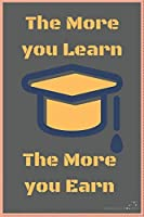 The More you Learn The more you Earn: school notebook/University Graduation Gift/ Notebook for Chemical Engineers, Engineering Students