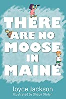 THERE ARE NO MOOSE IN MAINE