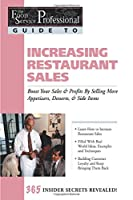 The Food Service Professionals Guide To Increasing Restaurant Sales: Boost Your Sales & Profits By Selling More Appetizers, Desserts, & Side Items (The Food Service Professionals Guide, 15)