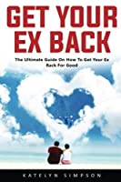 Get Your Ex Back: The Ultimate Guide On How To Get Your Ex Back For Good! [並行輸入品]