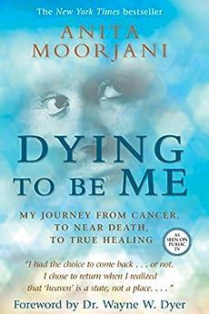 Dying to Be Me by [Moorjani, Anita]