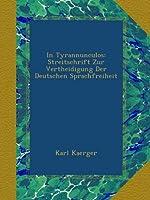 In Tyrannunculos: Streitschrift Zur Vertheidigung Der Deutschen Sprachfreiheit