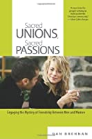 Sacred Unions, Sacred Passions: Engaging the Mystery of Friendship Between Men and Women