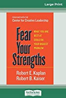 Fear Your Strengths: What You are Best at Could be Your Biggest Problem (16pt Large Print Edition)