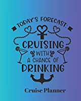 Today's Forecast: Cruising with a chance of drinking Cruise Planner: Cruise Organizer Planner and Journal Notebook Ideal Gift for Anyone Planning a Cruise 8 x 10 in