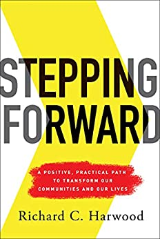 Stepping Forward: A Positive, Practical Path to Transform Our Communities and Our Lives by [Harwood, Richard C.]