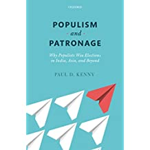 Populism and Patronage: Why Populists Win Elections in India, Asia, and Beyond