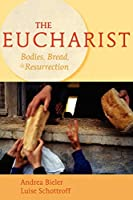The Eucharist: Bodies, Bread, and Resurrection
