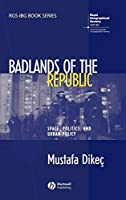 Badlands of the Republic: Space, Politics and Urban Policy (RGS-IBG Book Series)