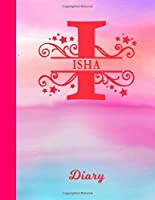 Isha: Diary - Personalized First Name & Letter Initial I Personal Writing Journal | Glossy Pink & Blue Watercolor Effect Cover | Daily Diaries for Journalists & Writers | Note Taking | Write about your Life, Goals & Interests