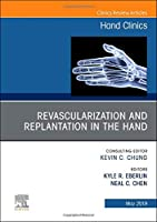 Revascularization and Replantation in the Hand, An Issue of Hand Clinics, 1e (The Clinics: Orthopedics)