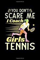 You Don't Scare me I Coach Girls Tennis: 110 Pages Notebook/Journal