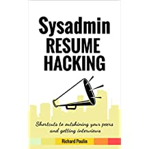 Sysadmin Resume Hacking: Shortcuts to outshining your peers and getting interviews (Science & Technology Book 6)