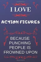 I Love Action Because Punching People Is Frowned Upon: Perfect Action Gag Gift | Blank Lined Notebook Journal | 120 Pages 6 x 9 Format | Office Humour and Banter