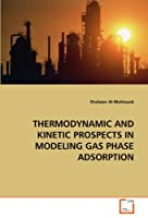 THERMODYNAMIC AND KINETIC PROSPECTS IN MODELING GAS PHASE ADSORPTION