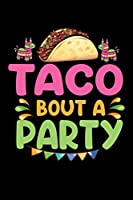 TACO BOUT A PARTY: A Journal, Notepad, or Diary to write down your thoughts. - 120 Page - 6x9 - College Ruled Journal - Writing Book, Personal Writing Space, Doodle, Note, Sketchpad.