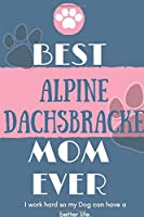 Best  Alpine Dachsbracke Mom Ever Notebook  Gift: Lined Notebook  / Journal Gift, 120 Pages, 6x9, Soft Cover, Matte Finish