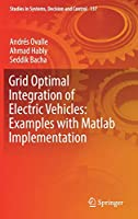 Grid Optimal Integration of Electric Vehicles: Examples with Matlab Implementation (Studies in Systems, Decision and Control)