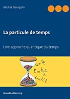 La particule de temps: Une approche quantique du temps