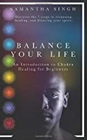 Balance Your Life | An introduction to Chakra healing for Beginners