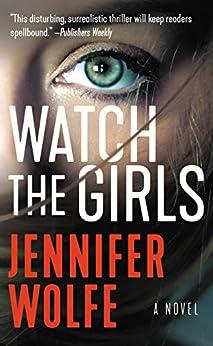 Watch the Girls by [Wolfe, Jennifer]