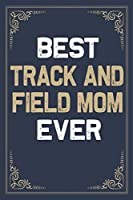 Best Track and Field Mom Ever: Blank Lined Activities Notebook Journal Gift Idea for Track and Field Mom - 6x9 Inch 110 Pages Wide Ruled Composition Notebook Journal Track and Field Mom Gift From Kids, Perfect Gift Diary Gifts Idea for Track & Field Mom
