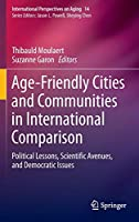Age-Friendly Cities and Communities in International Comparison: Political Lessons, Scientific Avenues, and Democratic Issues (International Perspectives on Aging)