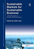 Sustainable Markets for Sustainable Business: A Global Perspective for Business and Financial Markets (Finance, Governance and Sustainability)