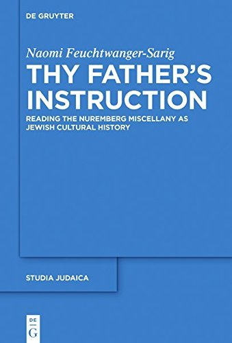 Thy Father's Instruction: Reading the Nuremberg Miscellany as Jewish Cultural History (Studia Judaica)