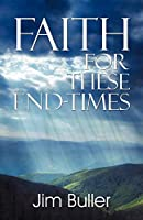 Faith for These End-Times