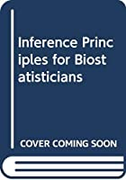 Inference Principles for Biostatisticians