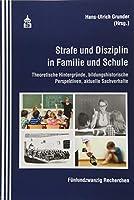 Strafe und Disziplin in Familie und Schule: Theoretische Hintergruende, bildungshistorische Perspektiven, aktuelle Sachverhalte