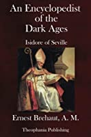 An Encyclopedist of the Dark Ages: Isidore of Seville [並行輸入品]