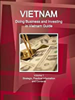 Doing Business and Investing in Vietnam: Strategic, Practical Information, Regulations, Contacts (World Business and Investment Library)