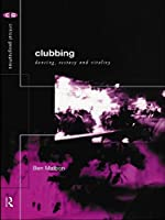 Clubbing: Dancing, Ecstasy, Vitality (Critical Geographies)