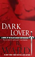 Dark Lover: A Novel of the Black Dagger Brotherhood