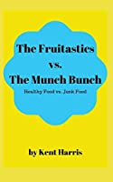 The Fruitastics Vs. The Munch Bunch: Health Food vs. Junk food