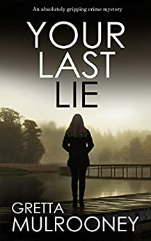 YOUR LAST LIE an absolutely gripping crime mystery (TYRONE SWIFT DETECTIVE Book 6) by [MULROONEY, GRETTA]