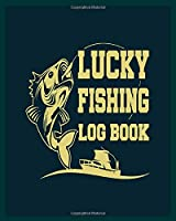 Lucky Fishing Log Book: 8x10 -150 Page Fishing Log Book, Fishing Diary / Journal, Fisherman's Log Diary, Anglers Log Journal