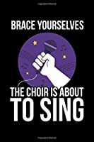 Brace Youurselves The Choir Is About To Sing: Lined A5 Notebook for Choirs