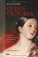 Queen Victoria: Das kuehne Leben einer aussergewoehnlichen Frau